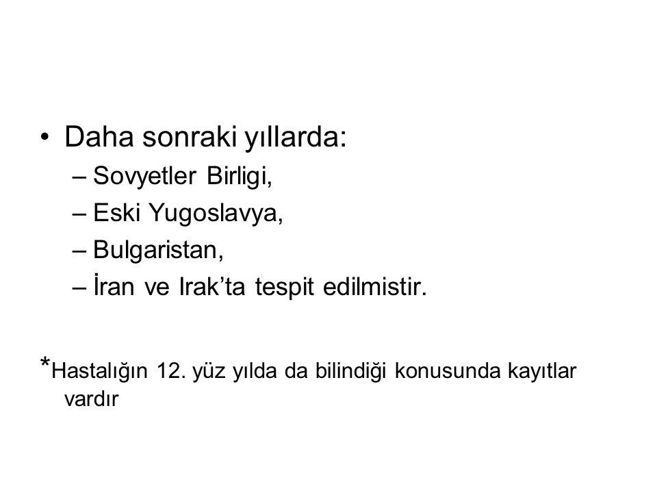 Daha sonraki yıllarda: –Sovyetler Birligi, –Eski Yugoslavya, –Bulgaristan, –İran ve Irak'ta tespit edilmistir.