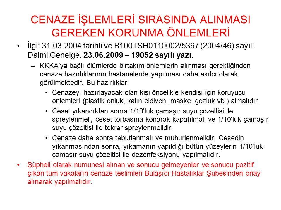 CENAZE İŞLEMLERİ SIRASINDA ALINMASI GEREKEN KORUNMA ÖNLEMLERİ İlgi: 31.03.2004 tarihli ve B100TSH0110002/5367 (2004/46) sayılı Daimi Genelge.
