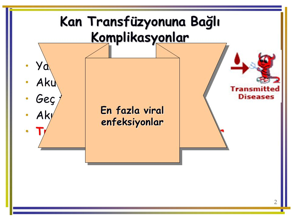 33 CMV Seronegatif alıcılar için mümkünse seronegatif kan verilmesi önerilir Eritrosit süspansiyonu, trombosit süspansiyonu, plazma ürünleri ile sorun olmaz Lökosit sayısı 10 7 'nin altında kan transfüzyonu ile bulaşın olmadığı kabul edilir Lökosit filtrasyonu önerilir !!!