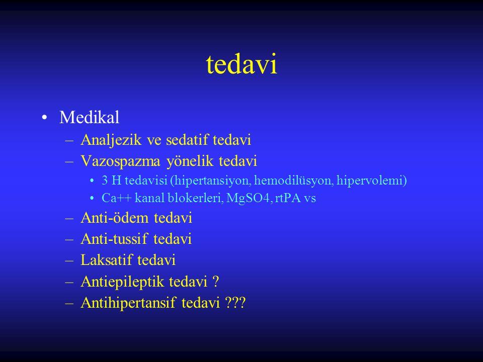 tedavi Medikal –Analjezik ve sedatif tedavi –Vazospazma yönelik tedavi 3 H tedavisi (hipertansiyon, hemodilüsyon, hipervolemi) Ca++ kanal blokerleri,