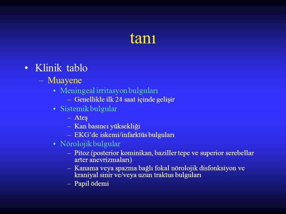 tanı Nöroradyoloji ve laboratuvar –BT Subaraknoid aralıkta yaygın veya lokal hiperdansite –Anjiografi MR/BT-anjiografi / DSA