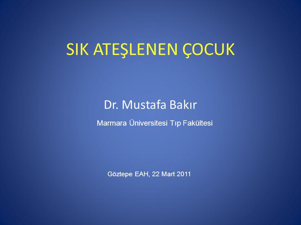 SIK ATEŞLENEN ÇOCUK Dr. Mustafa Bakır Marmara Üniversitesi Tıp Fakültesi Göztepe EAH, 22 Mart 2011