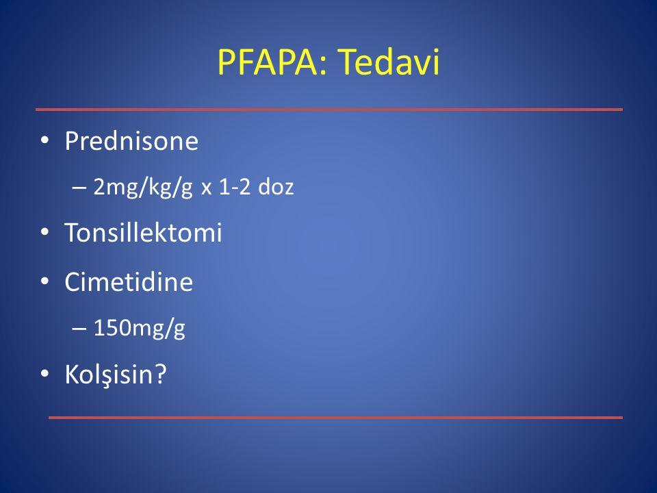 PFAPA: Tedavi Prednisone – 2mg/kg/g x 1-2 doz Tonsillektomi Cimetidine – 150mg/g Kolşisin?