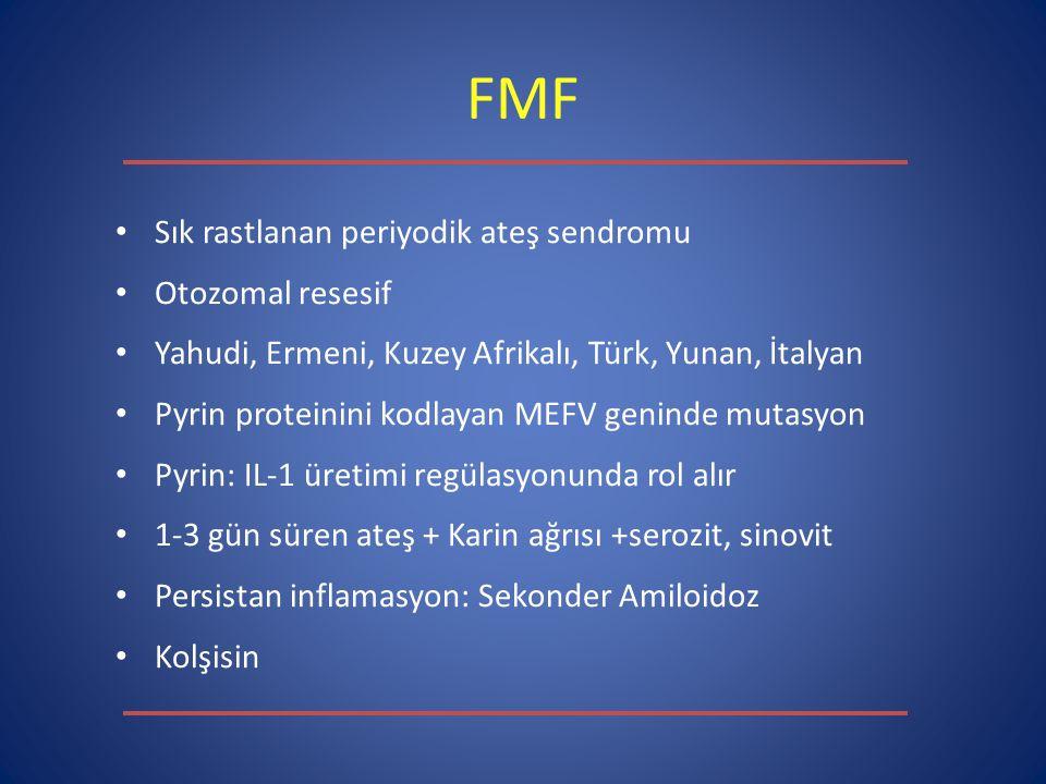 FMF Sık rastlanan periyodik ateş sendromu Otozomal resesif Yahudi, Ermeni, Kuzey Afrikalı, Türk, Yunan, İtalyan Pyrin proteinini kodlayan MEFV geninde