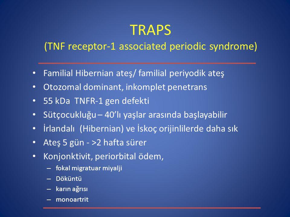 TRAPS (TNF receptor-1 associated periodic syndrome) Familial Hibernian ateş/ familial periyodik ateş Otozomal dominant, inkomplet penetrans 55 kDa TNF