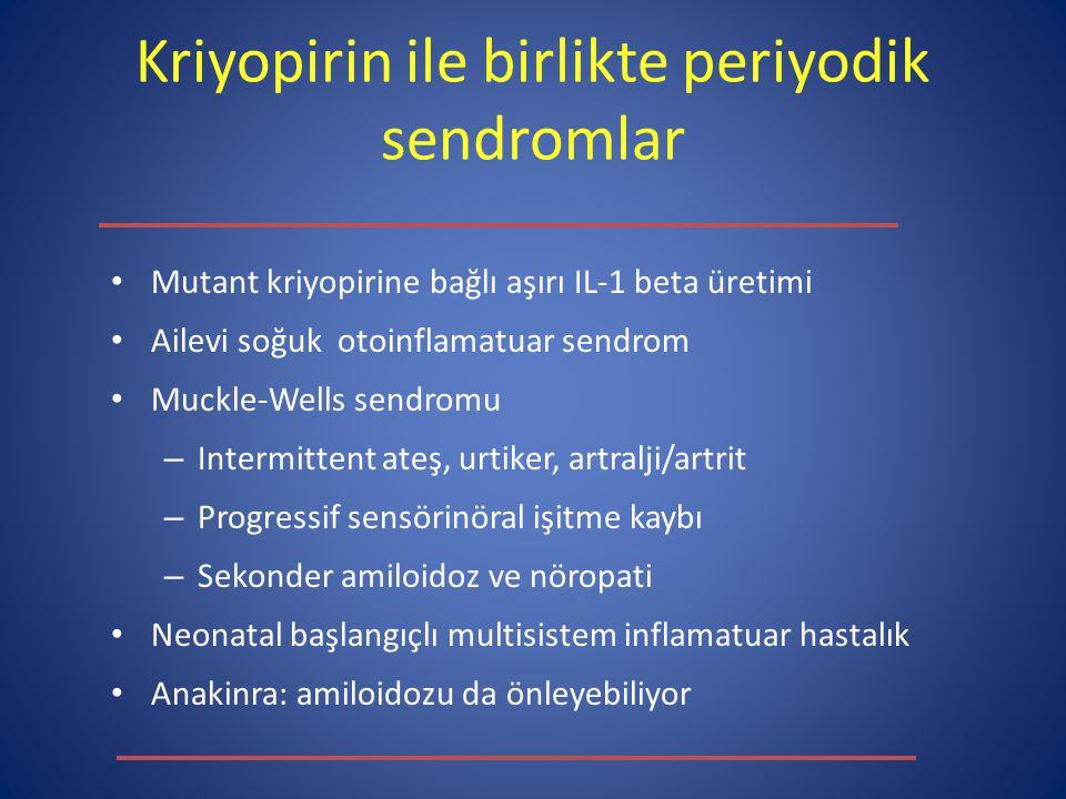 Kriyopirin ile birlikte periyodik sendromlar Mutant kriyopirine bağlı aşırı IL-1 beta üretimi Ailevi soğuk otoinflamatuar sendrom Muckle-Wells sendrom