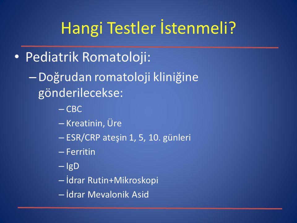 Hangi Testler İstenmeli? Pediatrik Romatoloji: – Doğrudan romatoloji kliniğine gönderilecekse: – CBC – Kreatinin, Üre – ESR/CRP ateşin 1, 5, 10. günle