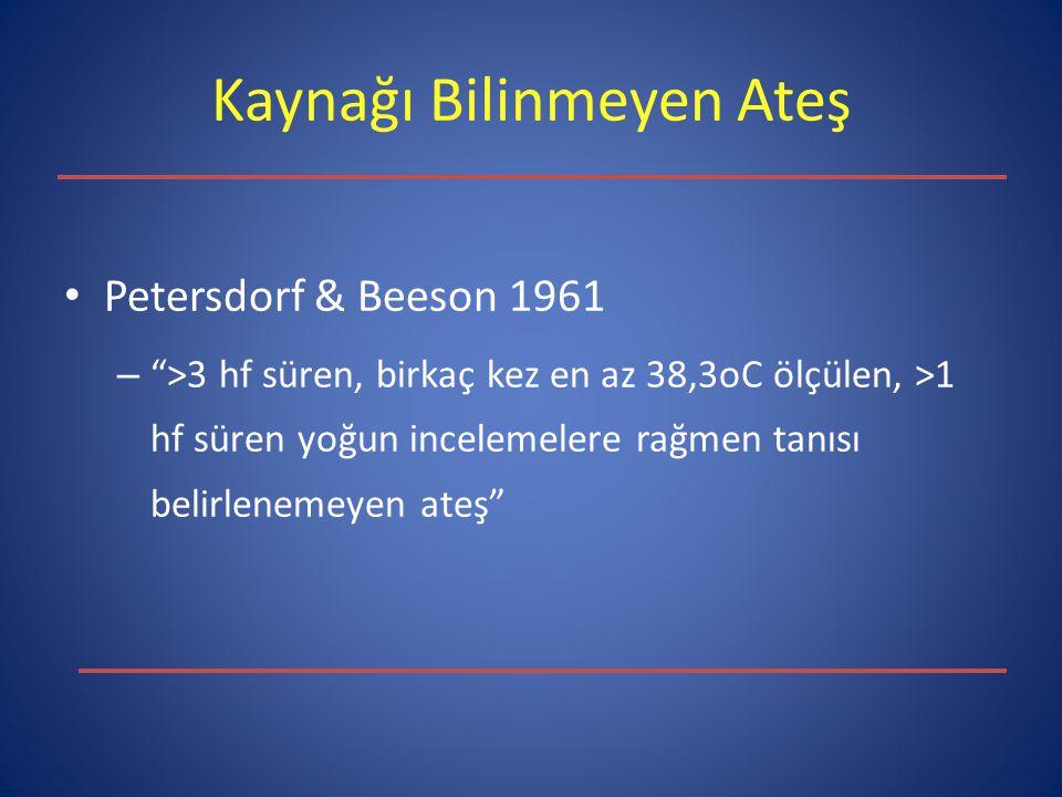 """Kaynağı Bilinmeyen Ateş Petersdorf & Beeson 1961 – """">3 hf süren, birkaç kez en az 38,3oC ölçülen, >1 hf süren yoğun incelemelere rağmen tanısı belirle"""