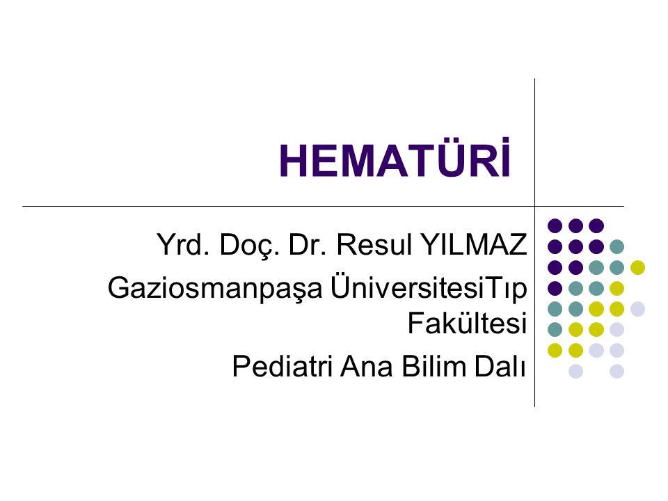 HEMATÜRİ Yrd. Doç. Dr. Resul YILMAZ Gaziosmanpaşa ÜniversitesiTıp Fakültesi Pediatri Ana Bilim Dalı