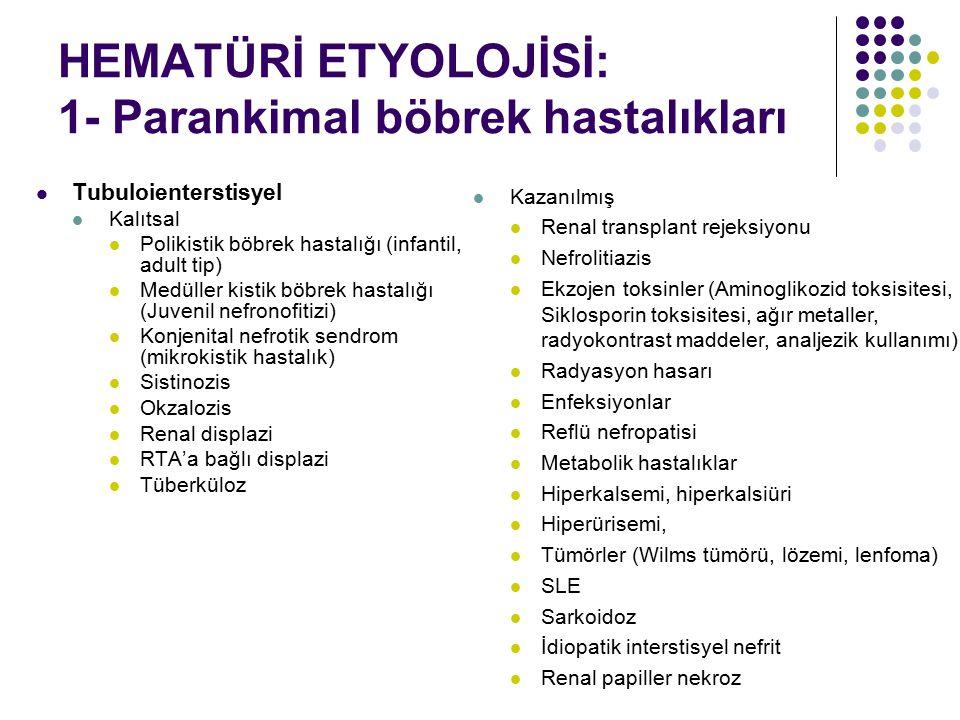 HEMATÜRİ ETYOLOJİSİ: 1- Parankimal böbrek hastalıkları Tubuloienterstisyel Kalıtsal Polikistik böbrek hastalığı (infantil, adult tip) Medüller kistik