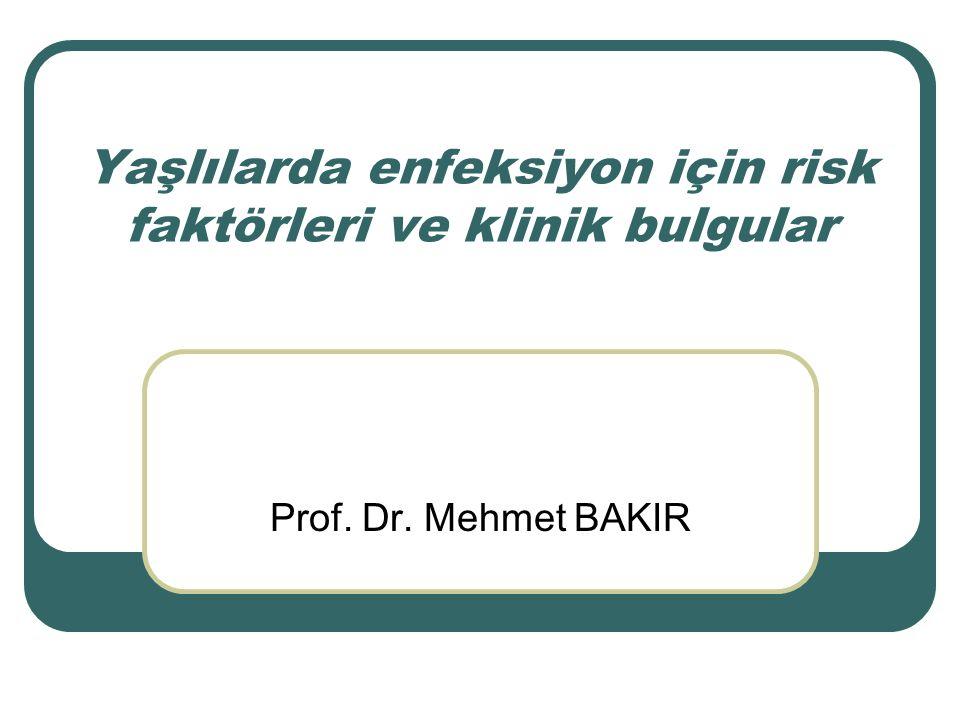 Yaşlılarda enfeksiyon için risk faktörleri ve klinik bulgular Prof. Dr. Mehmet BAKIR