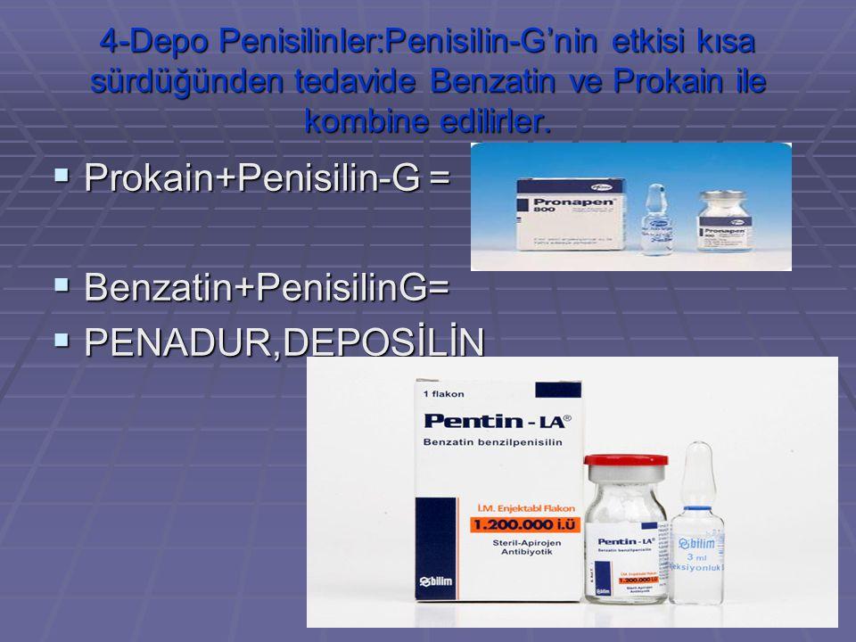 4-Depo Penisilinler:Penisilin-G'nin etkisi kısa sürdüğünden tedavide Benzatin ve Prokain ile kombine edilirler. PPPProkain+Penisilin-G = BBBBe