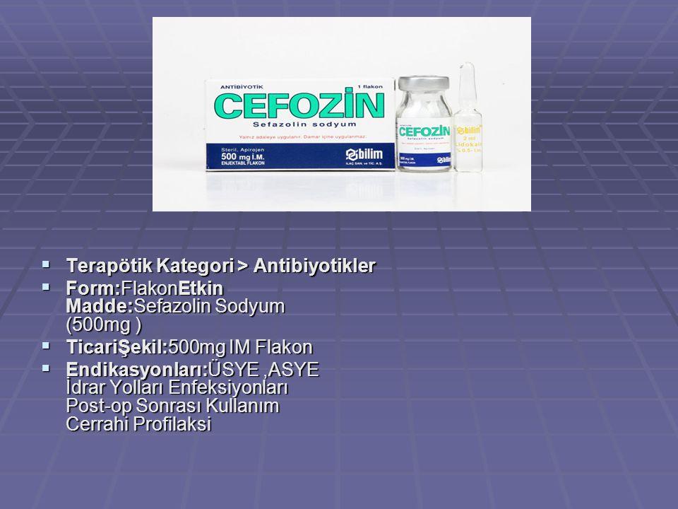 Terapötik Kategori > Antibiyotikler  Form:FlakonEtkin Madde:Sefazolin Sodyum (500mg )  TicariŞekil:500mg IM Flakon  Endikasyonları:ÜSYE,ASYE İdra