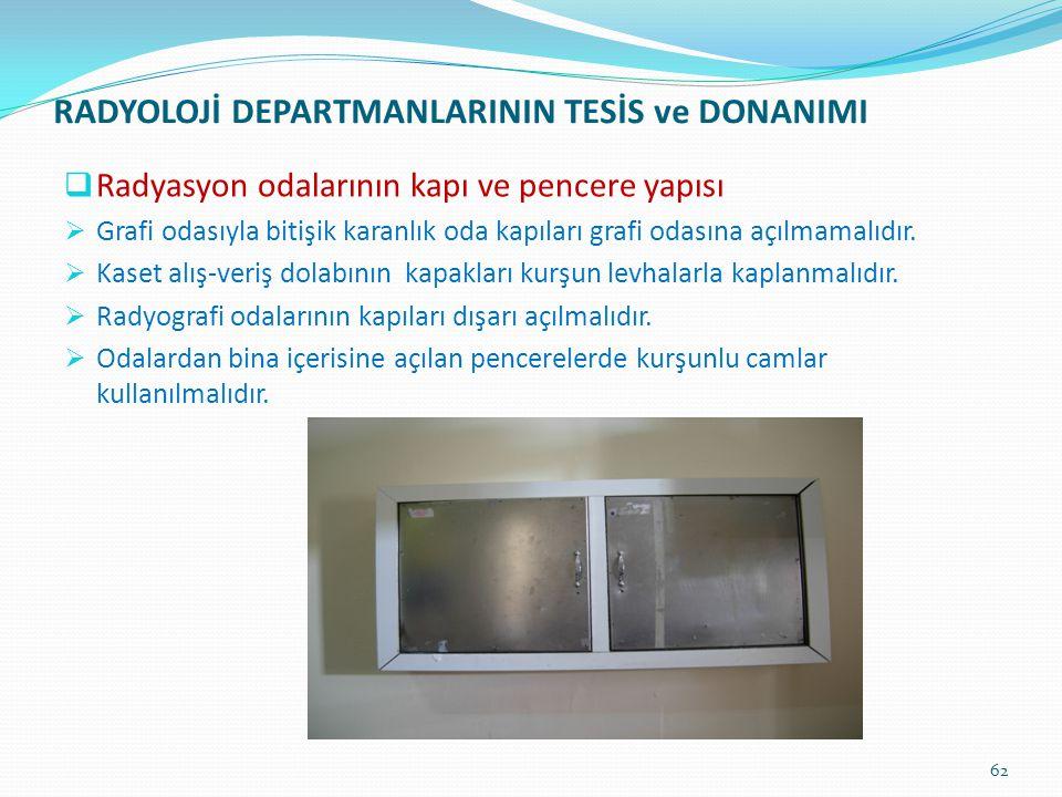 RADYOLOJİ DEPARTMANLARININ TESİS ve DONANIMI  Radyasyon odalarının kapı ve pencere yapısı  Grafi odasıyla bitişik karanlık oda kapıları grafi odasın