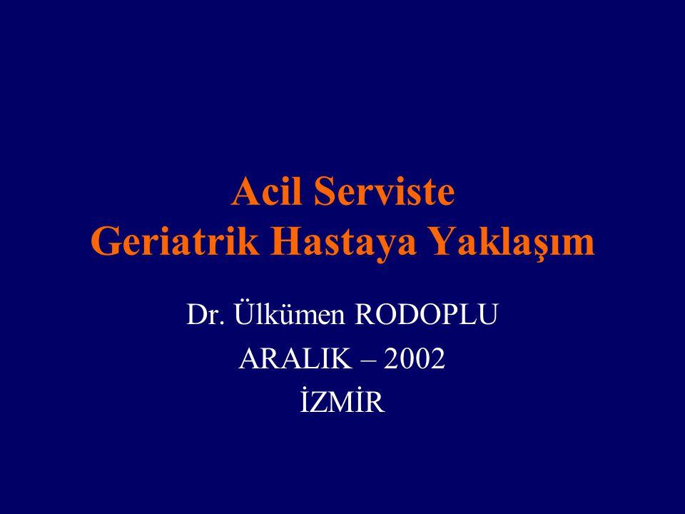 Acil Serviste Geriatrik Hastaya Yaklaşım Dr. Ülkümen RODOPLU ARALIK – 2002 İZMİR