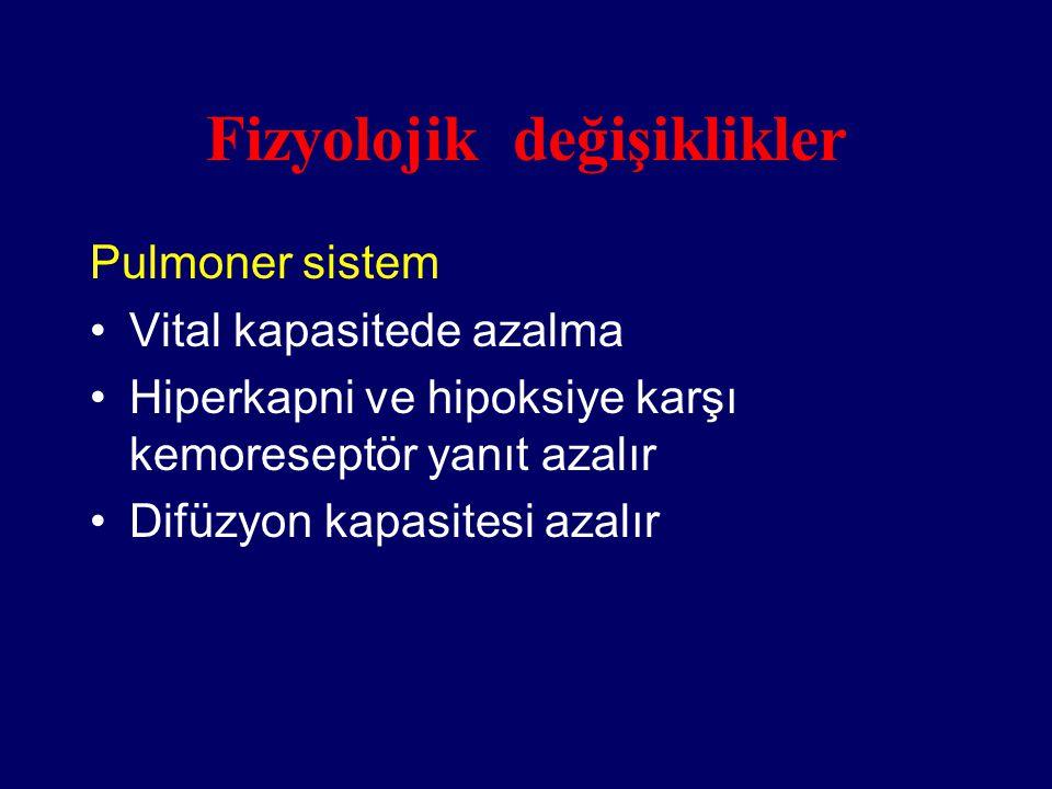 Fizyolojik değişiklikler Pulmoner sistem Vital kapasitede azalma Hiperkapni ve hipoksiye karşı kemoreseptör yanıt azalır Difüzyon kapasitesi azalır