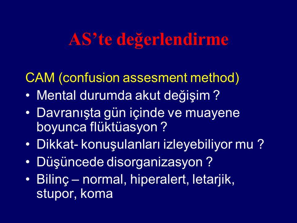 AS'te değerlendirme CAM (confusion assesment method) Mental durumda akut değişim ? Davranışta gün içinde ve muayene boyunca flüktüasyon ? Dikkat- konu