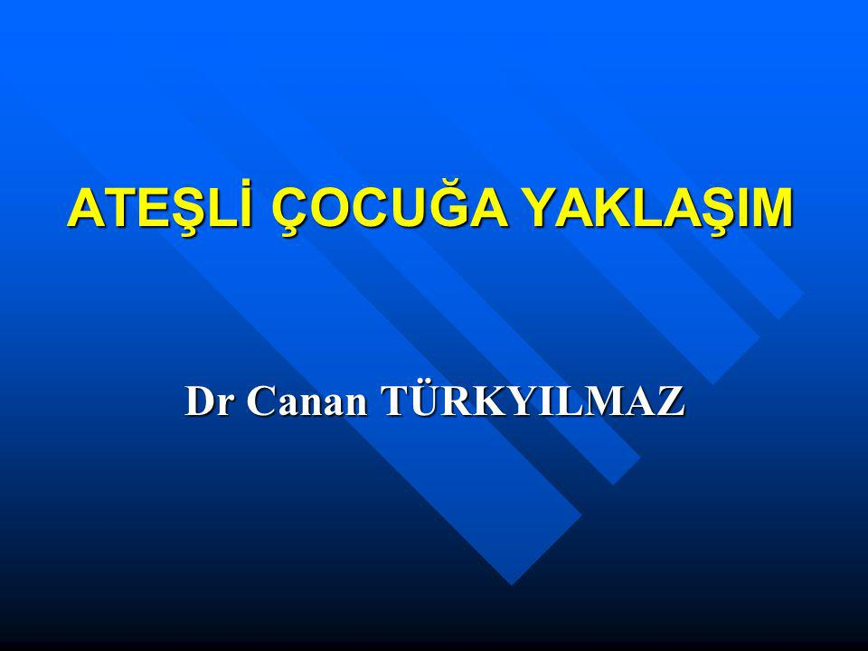 ATEŞLİ ÇOCUĞA YAKLAŞIM Dr Canan TÜRKYILMAZ