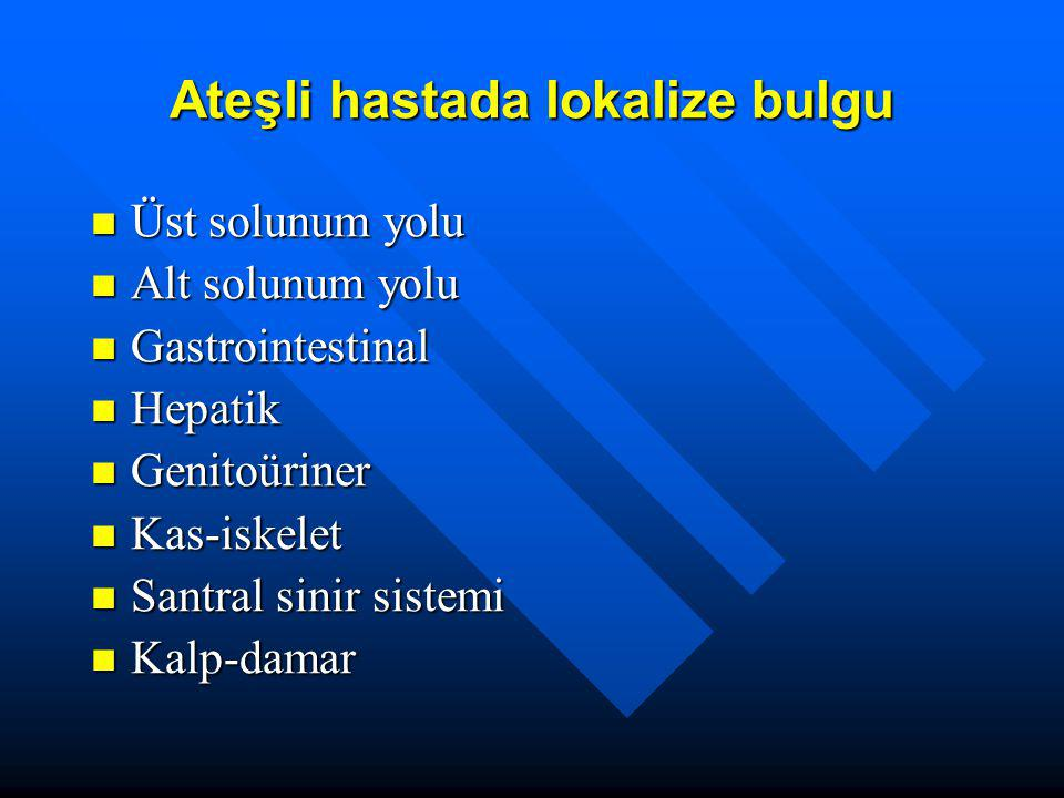 Ateşli hastada lokalize bulgu Üst solunum yolu Üst solunum yolu Alt solunum yolu Alt solunum yolu Gastrointestinal Gastrointestinal Hepatik Hepatik Ge