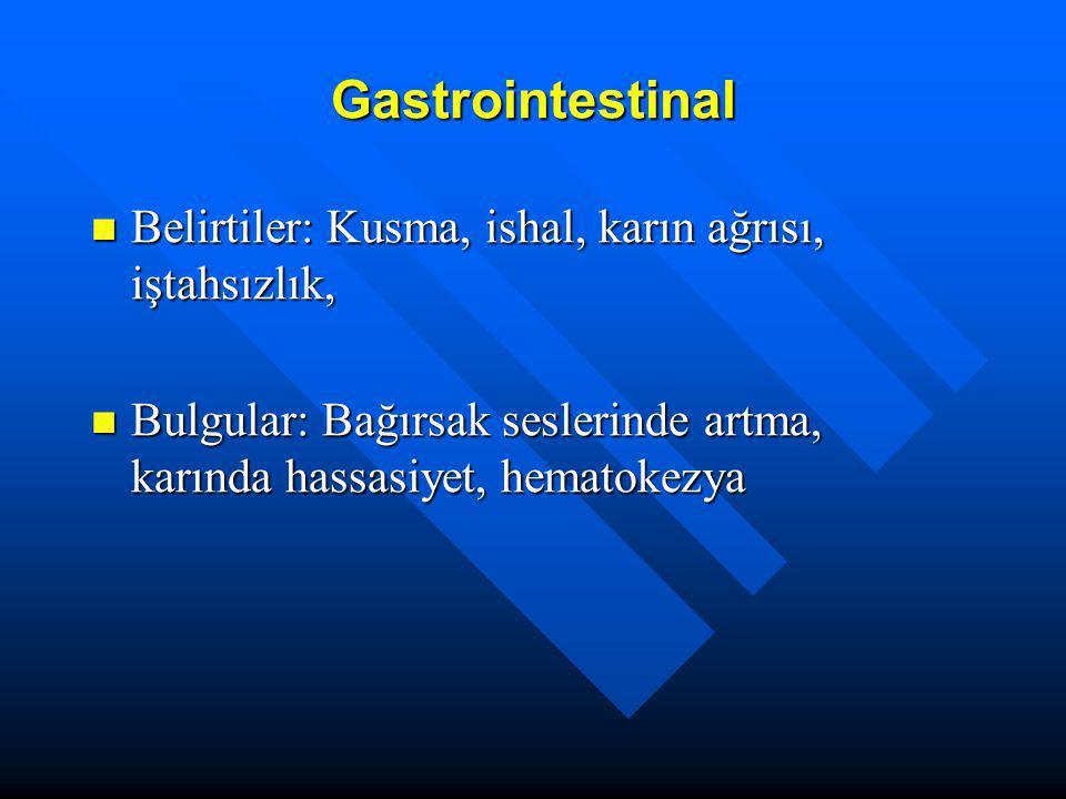 Gastrointestinal Belirtiler: Kusma, ishal, karın ağrısı, iştahsızlık, Belirtiler: Kusma, ishal, karın ağrısı, iştahsızlık, Bulgular: Bağırsak seslerin