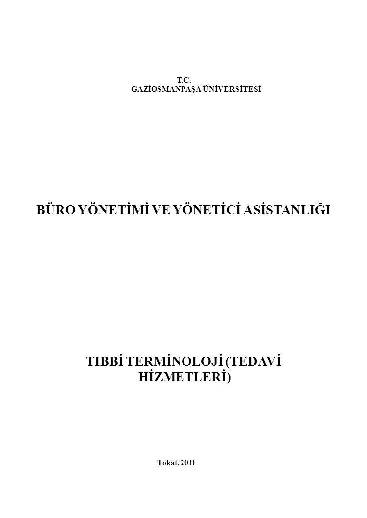 T.C. GAZİOSMANPAŞA ÜNİVERSİTESİ BÜRO YÖNETİMİ VE YÖNETİCİ ASİSTANLIĞI TIBBİ TERMİNOLOJİ (TEDAVİ HİZMETLERİ) Tokat, 2011