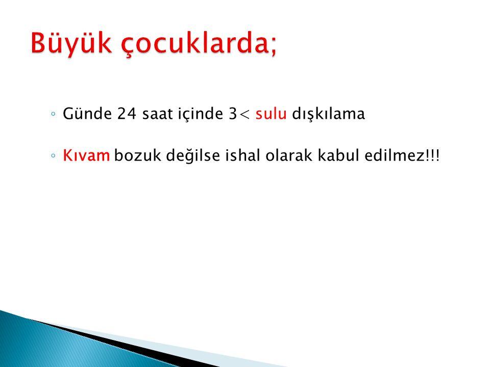 ◦ Günde 24 saat içinde 3< sulu dışkılama ◦ Kıvam bozuk değilse ishal olarak kabul edilmez!!!
