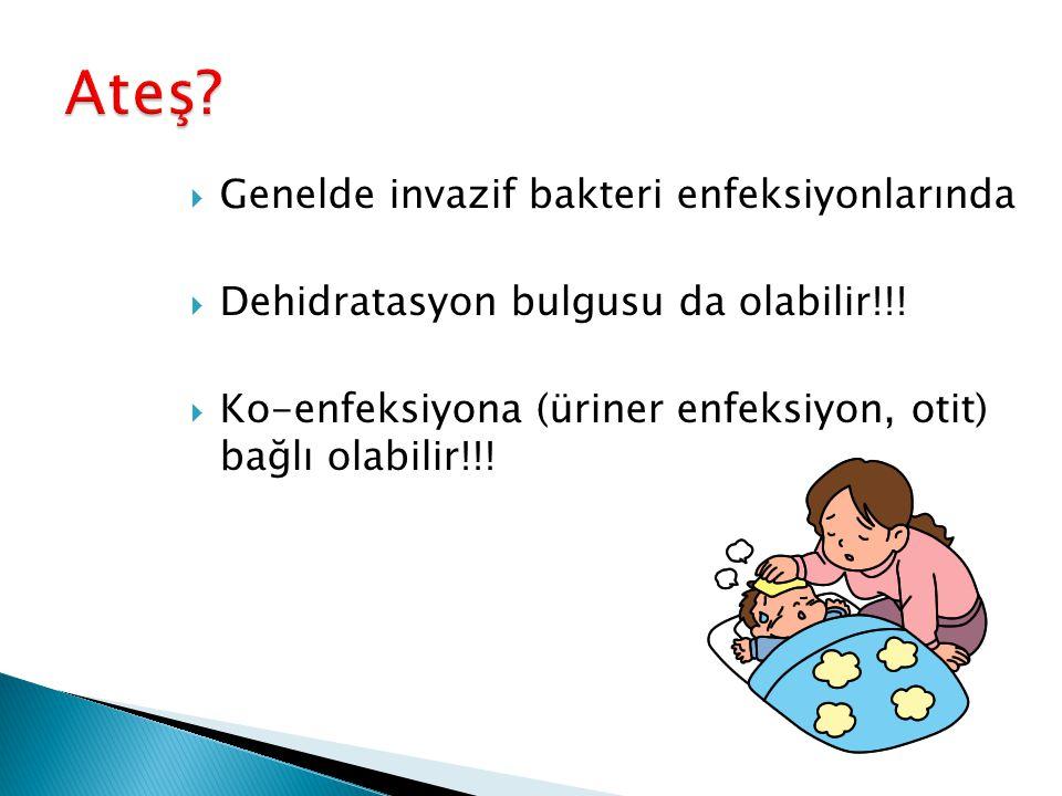  Genelde invazif bakteri enfeksiyonlarında  Dehidratasyon bulgusu da olabilir!!!  Ko-enfeksiyona (üriner enfeksiyon, otit) bağlı olabilir!!!