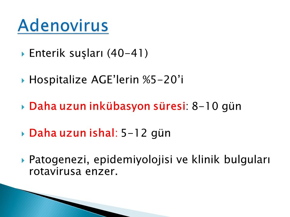  Enterik suşları (40-41)  Hospitalize AGE'lerin %5-20'i  Daha uzun inkübasyon süresi: 8-10 gün  Daha uzun ishal: 5-12 gün  Patogenezi, epidemiyol