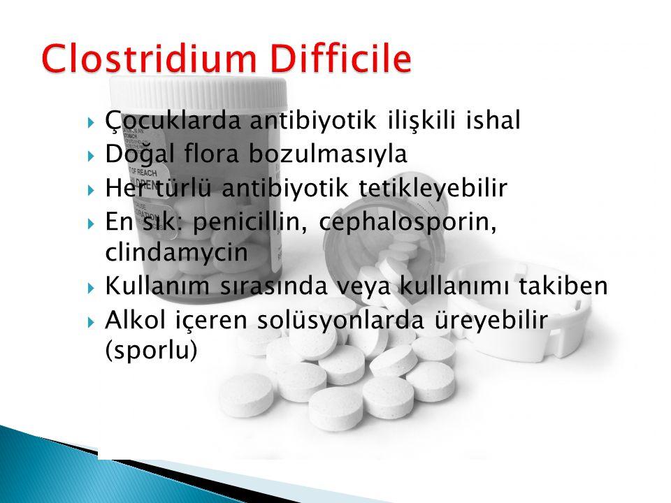  Çocuklarda antibiyotik ilişkili ishal  Doğal flora bozulmasıyla  Her türlü antibiyotik tetikleyebilir  En sık: penicillin, cephalosporin, clindam