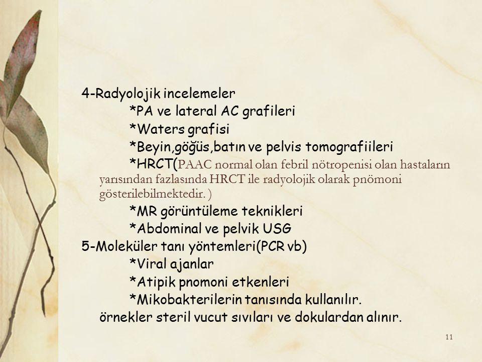 4-Radyolojik incelemeler *PA ve lateral AC grafileri *Waters grafisi *Beyin,göğüs,batın ve pelvis tomografiileri *HRCT( PAAC normal olan febril nötrop