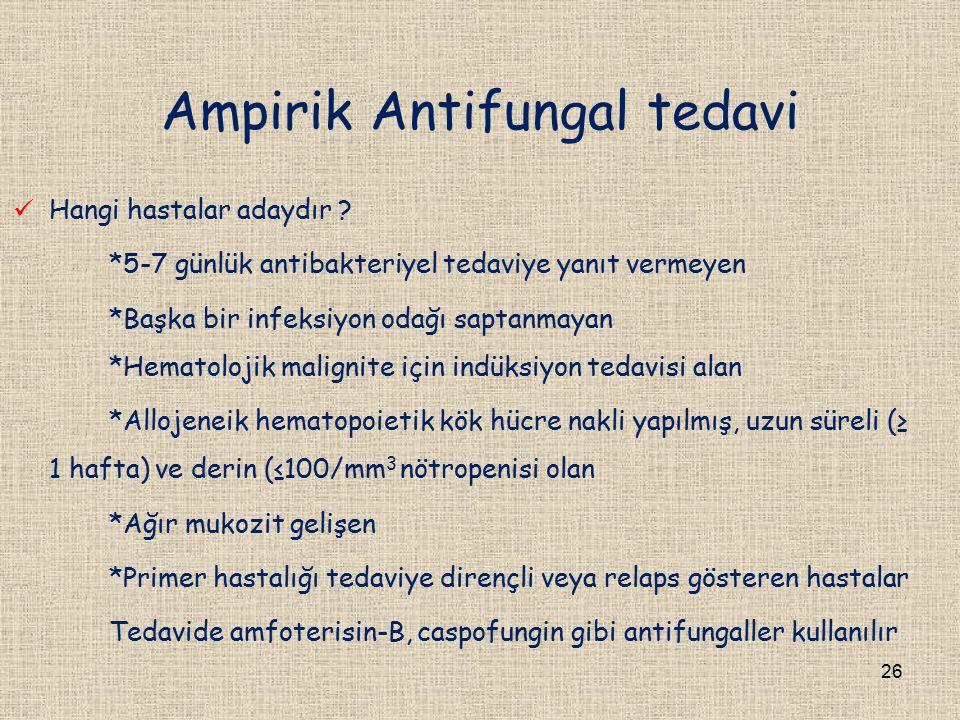 Ampirik Antifungal tedavi Hangi hastalar adaydır ? *5-7 günlük antibakteriyel tedaviye yanıt vermeyen *Başka bir infeksiyon odağı saptanmayan *Hematol
