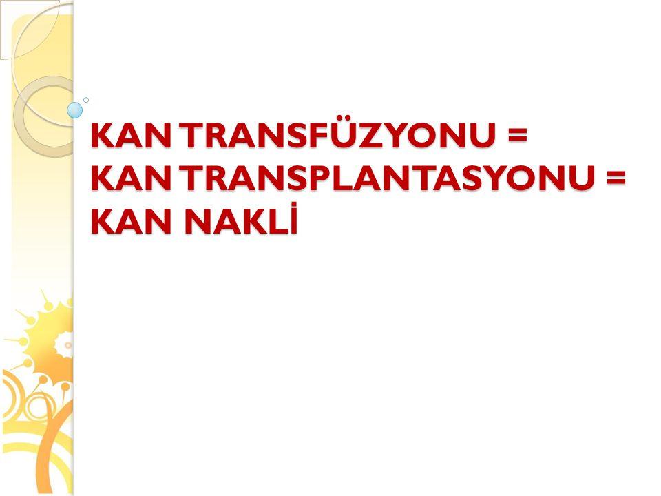 KAN TRANSFÜZYONU = KAN TRANSPLANTASYONU = KAN NAKL İ
