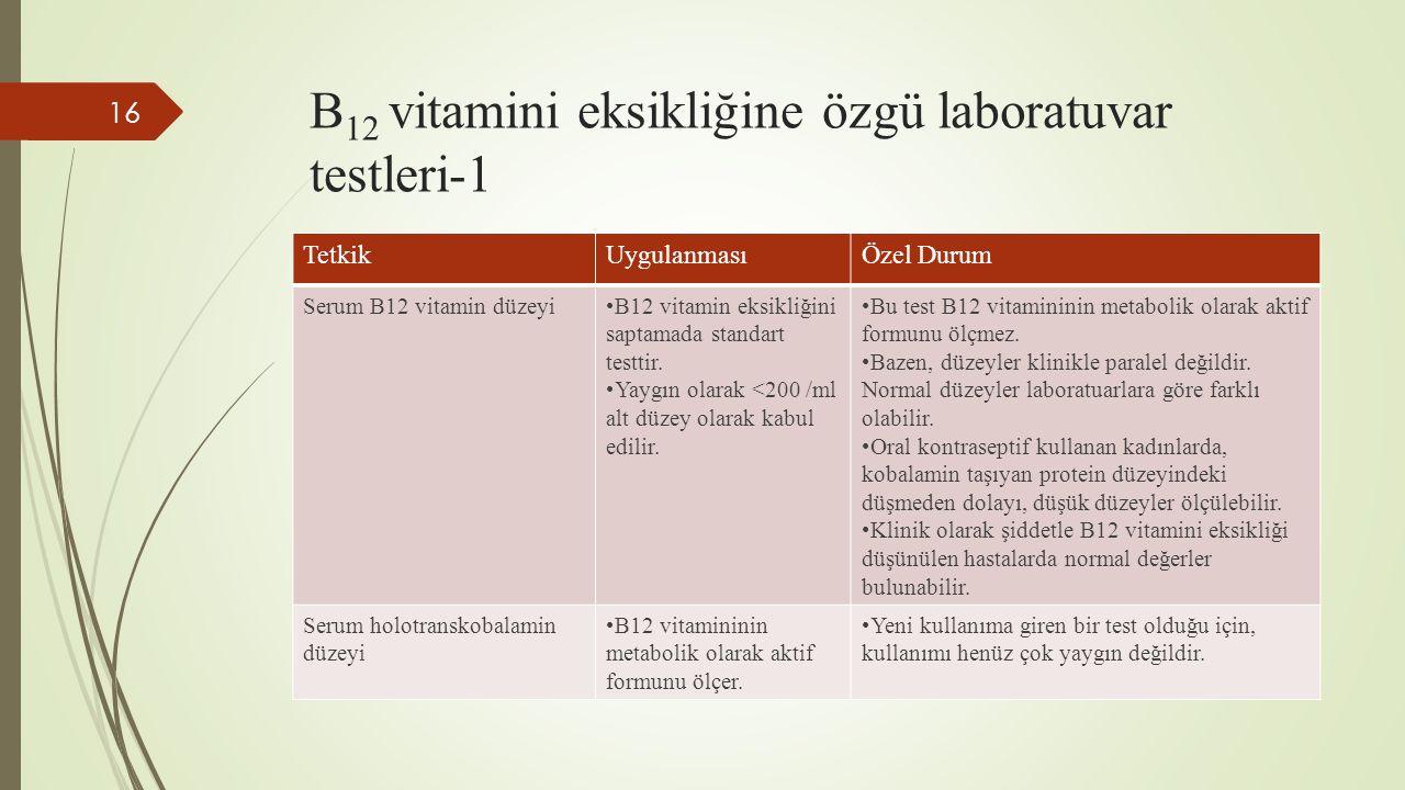 B 12 vitamini eksikliğine özgü laboratuvar testleri-1 16 TetkikUygulanmasıÖzel Durum Serum B12 vitamin düzeyiB12 vitamin eksikliğini saptamada standar