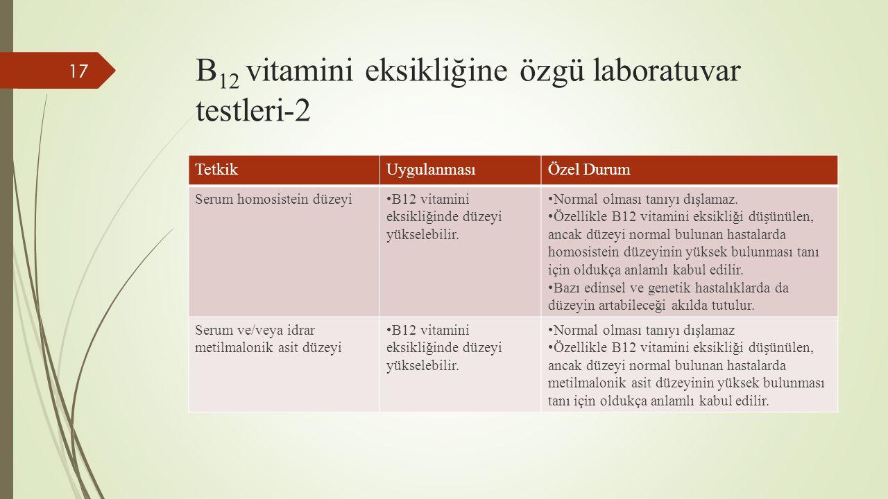 B 12 vitamini eksikliğine özgü laboratuvar testleri-2 17 TetkikUygulanmasıÖzel Durum Serum homosistein düzeyiB12 vitamini eksikliğinde düzeyi yükseleb