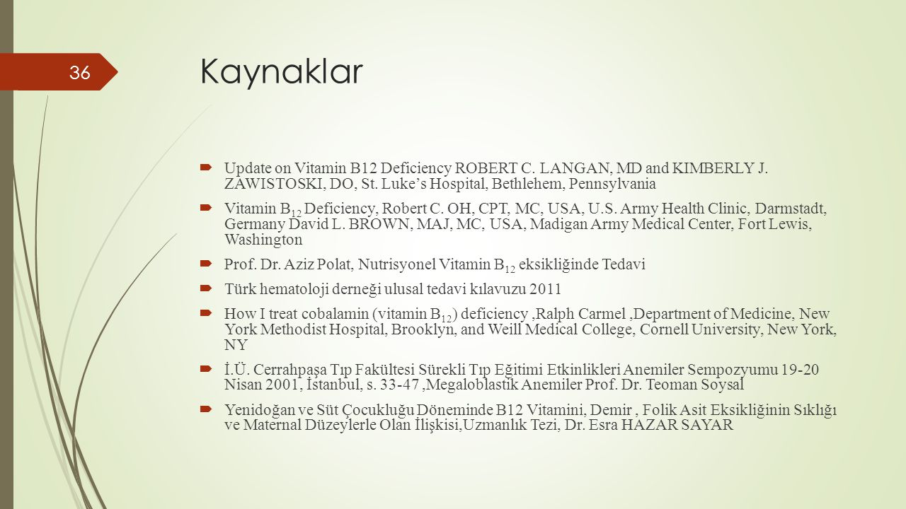 Kaynaklar  Update on Vitamin B12 Deficiency ROBERT C. LANGAN, MD and KIMBERLY J. ZAWISTOSKI, DO, St. Luke's Hospital, Bethlehem, Pennsylvania  Vitam