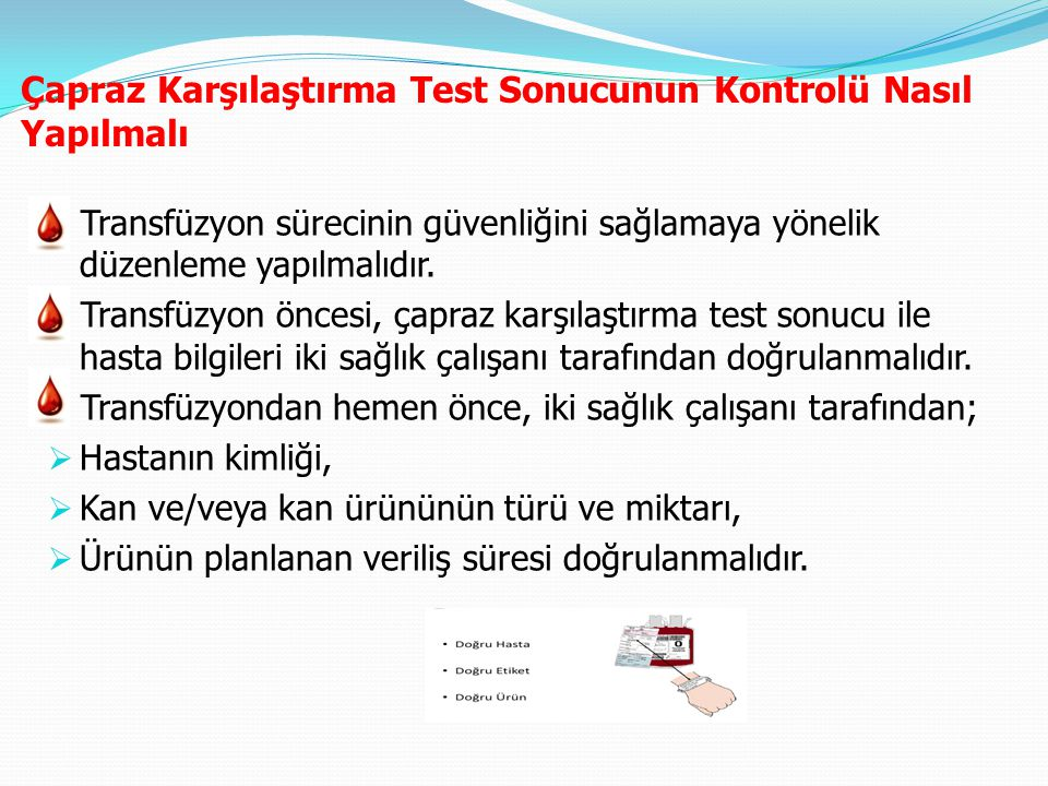 Çapraz Karşılaştırma Test Sonucunun Kontrolü Nasıl Yapılmalı Transfüzyon sürecinin güvenliğini sağlamaya yönelik düzenleme yapılmalıdır. Transfüzyon ö