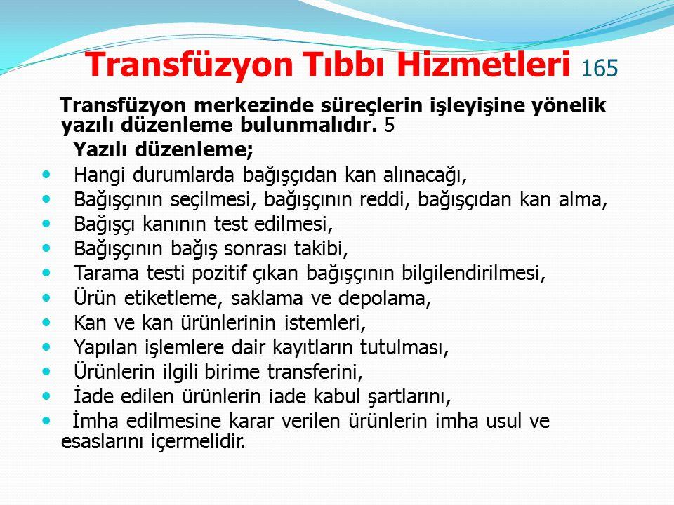 Transfüzyon Tıbbı Hizmetleri 165 Transfüzyon merkezinde süreçlerin işleyişine yönelik yazılı düzenleme bulunmalıdır. 5 Yazılı düzenleme; Hangi durumla