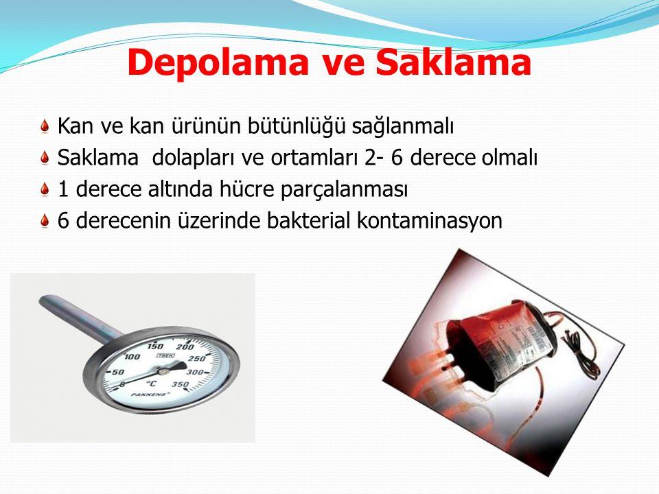 Depolama ve Saklama Kan ve kan ürünün bütünlüğü sağlanmalı Saklama dolapları ve ortamları 2- 6 derece olmalı 1 derece altında hücre parçalanması 6 der