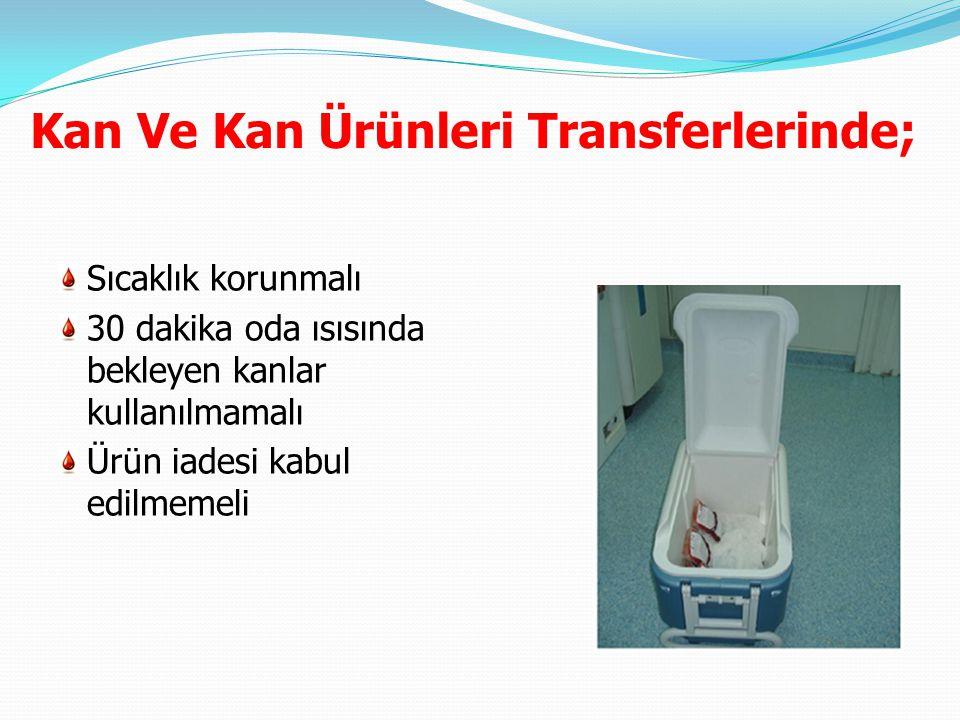 Kan ve kan ürünleri transferi; Hasta için hazırlanan kanların tümü aynı anda istenmemeli takılacak diğer kan, takılan kanın bitmesine yakın Transfüzyon Merkezinden İstem ile transferi sağlanmalı