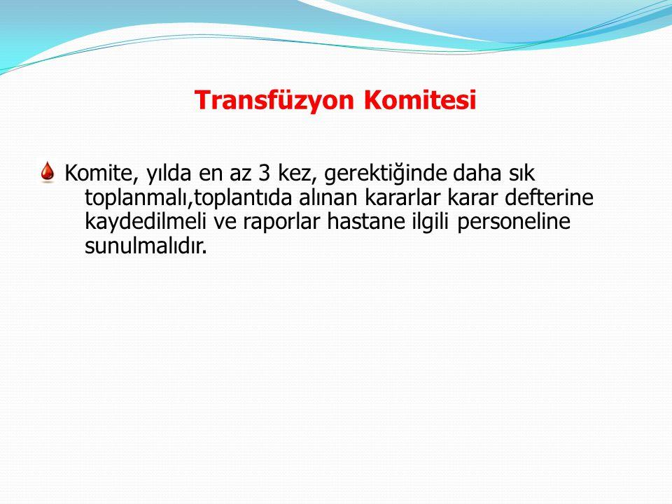 Transfüzyon Komitesi Komite, yılda en az 3 kez, gerektiğinde daha sık toplanmalı,toplantıda alınan kararlar karar defterine kaydedilmeli ve raporlar h