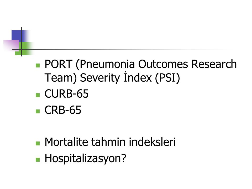 PORT (Pneumonia Outcomes Research Team) Severity İndex (PSI) CURB-65 CRB-65 Mortalite tahmin indeksleri Hospitalizasyon?