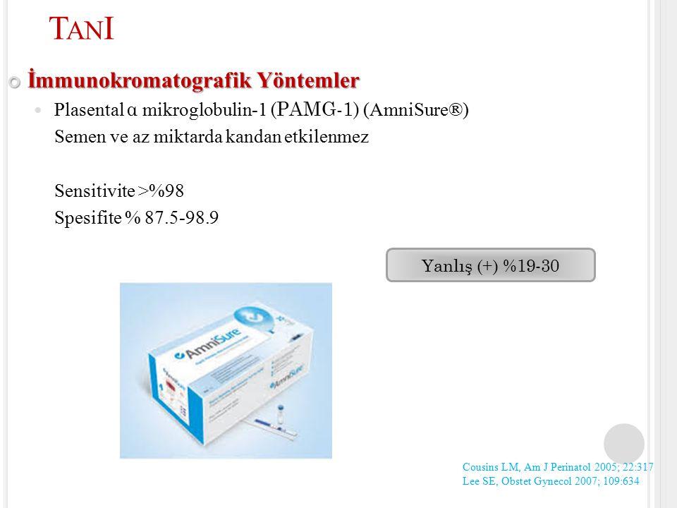 İmmunokromatografik Yöntemler Plasental α mikroglobulin-1 (PAMG-1) (AmniSure®) Semen ve az miktarda kandan etkilenmez Sensitivite >%98 Spesifite % 87.