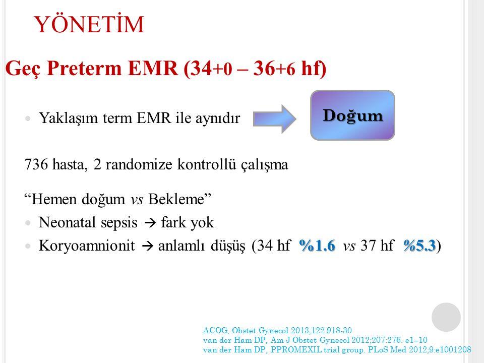 """Geç Preterm EMR (34 +0 – 36 +6 hf) Yaklaşım term EMR ile aynıdır 736 hasta, 2 randomize kontrollü çalışma """"Hemen doğum vs Bekleme"""" Neonatal sepsis  f"""