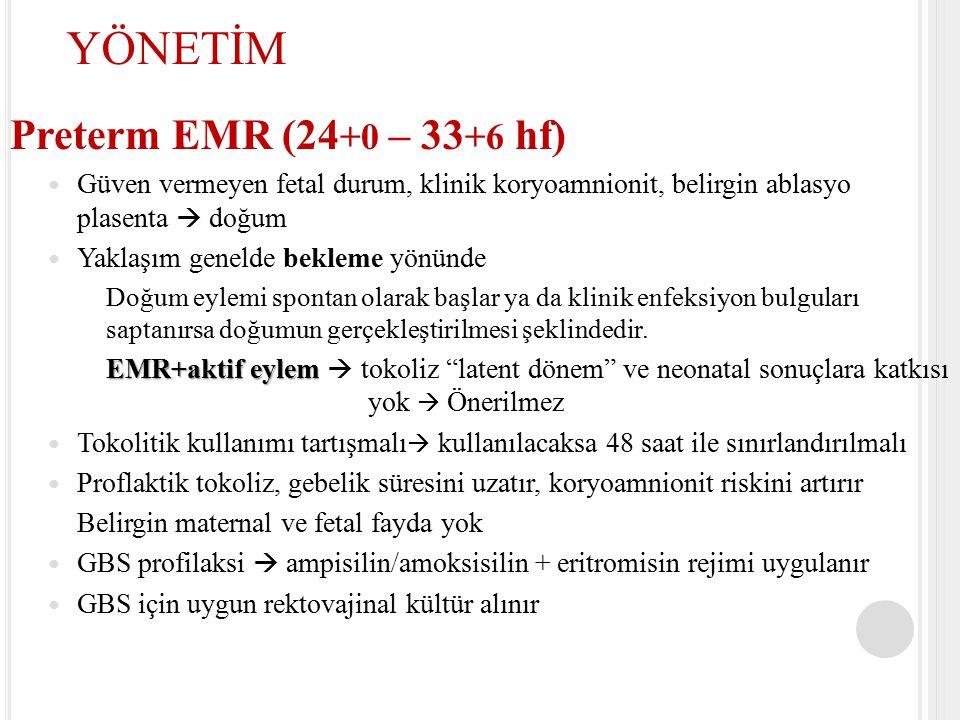 Preterm EMR (24 +0 – 33 +6 hf) Güven vermeyen fetal durum, klinik koryoamnionit, belirgin ablasyo plasenta  doğum Yaklaşım genelde bekleme yönünde Do