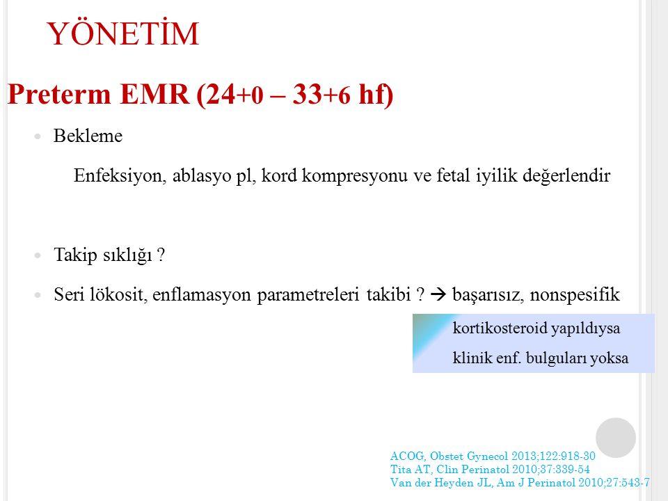 Preterm EMR (24 +0 – 33 +6 hf) Bekleme Enfeksiyon, ablasyo pl, kord kompresyonu ve fetal iyilik değerlendir Takip sıklığı ? Seri lökosit, enflamasyon