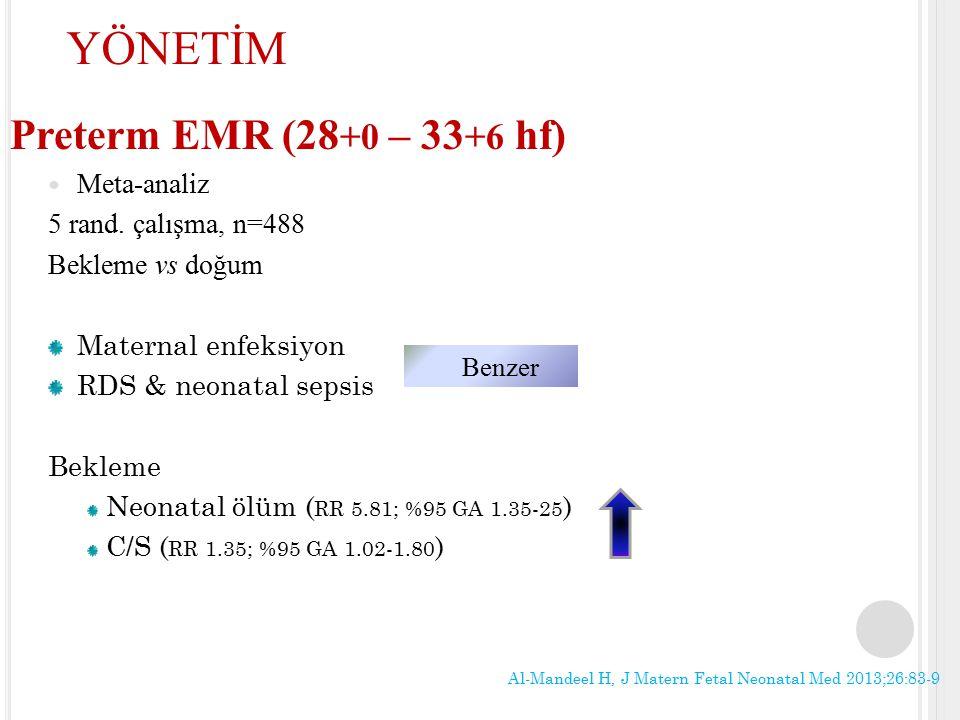 Preterm EMR (28 +0 – 33 +6 hf) Meta-analiz 5 rand. çalışma, n=488 Bekleme vs doğum Maternal enfeksiyon RDS & neonatal sepsis Bekleme Neonatal ölüm ( R