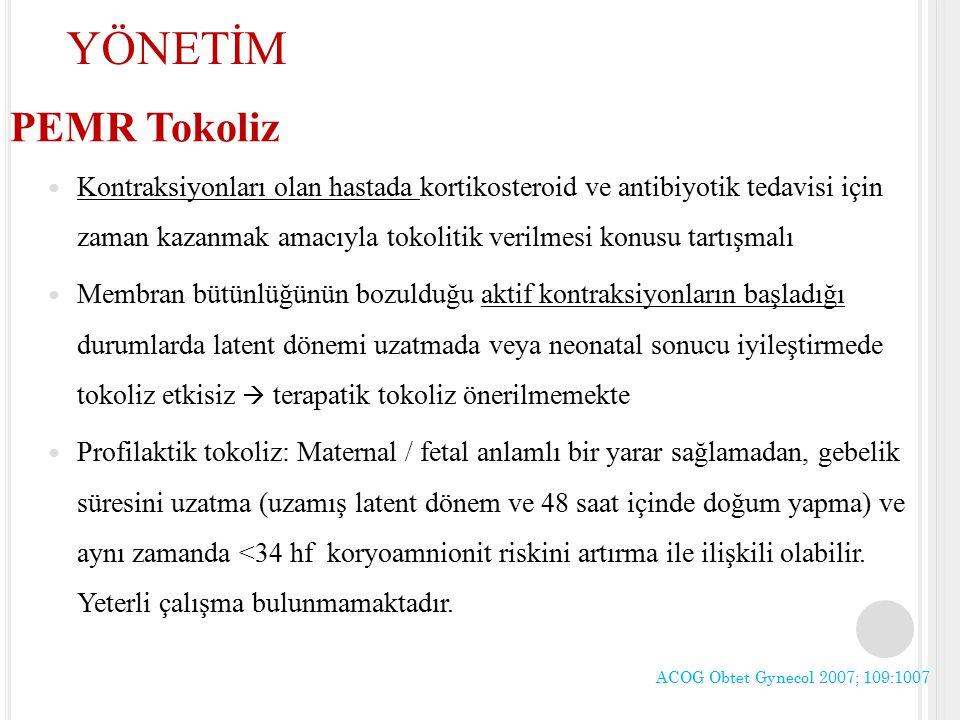 PEMR Tokoliz Kontraksiyonları olan hastada kortikosteroid ve antibiyotik tedavisi için zaman kazanmak amacıyla tokolitik verilmesi konusu tartışmalı M