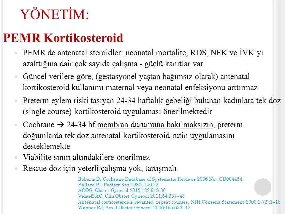 PEMR Kortikosteroid PEMR de antenatal steroidler: neonatal mortalite, RDS, NEK ve İVK'yı azalttığına dair çok sayıda çalışma - güçlü kanıtlar var Günc