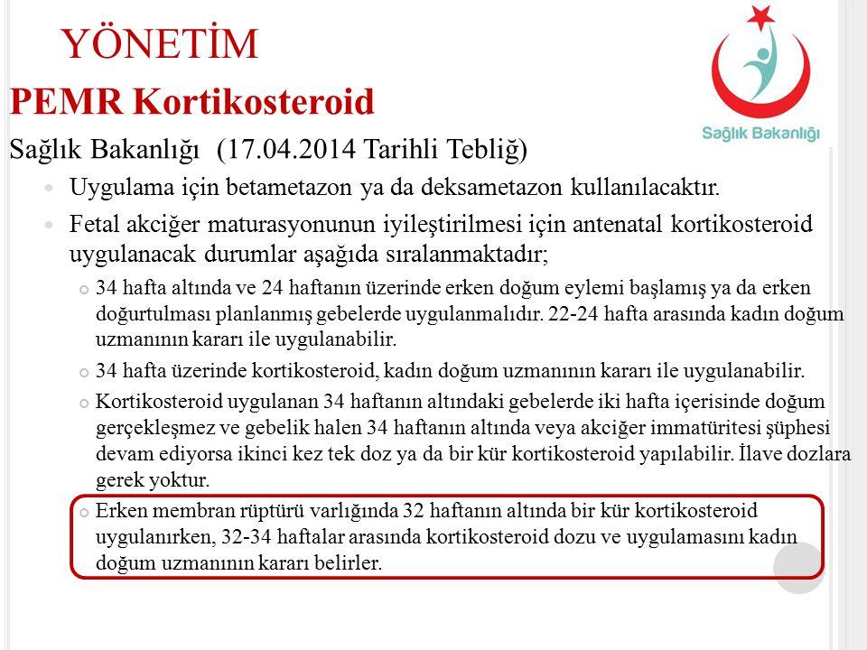 PEMR Kortikosteroid Sağlık Bakanlığı (17.04.2014 Tarihli Tebliğ) Uygulama için betametazon ya da deksametazon kullanılacaktır. Fetal akciğer maturasyo
