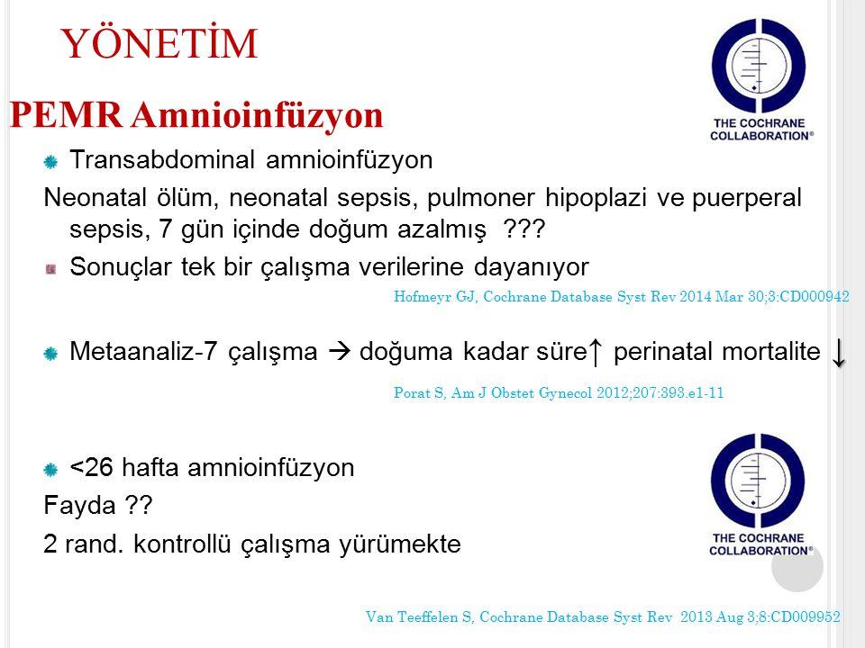 PEMR Amnioinfüzyon Transabdominal amnioinfüzyon Neonatal ölüm, neonatal sepsis, pulmoner hipoplazi ve puerperal sepsis, 7 gün içinde doğum azalmış ???